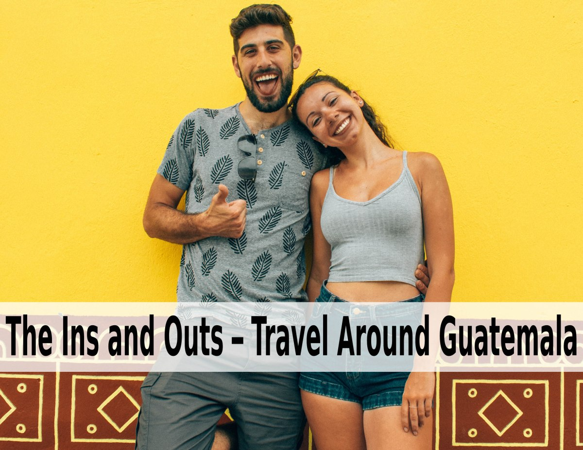 The Ins and Outs – Travel Around Guatemala