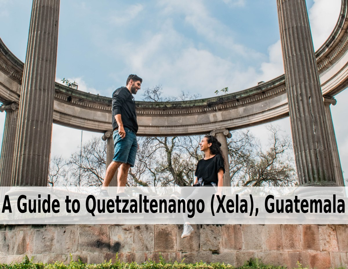 A Guide to Quetzaltenango (Xela) – How To Get There and What To Do