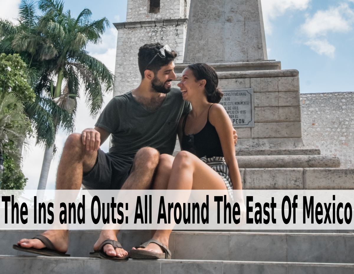The Ins and Outs – All Around The East of Mexico